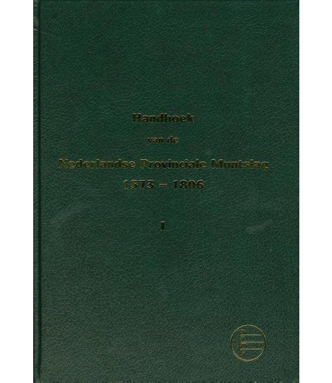 Handboek Nederlandse Provinciale Muntslag 1573 - 1806 / Deel 1