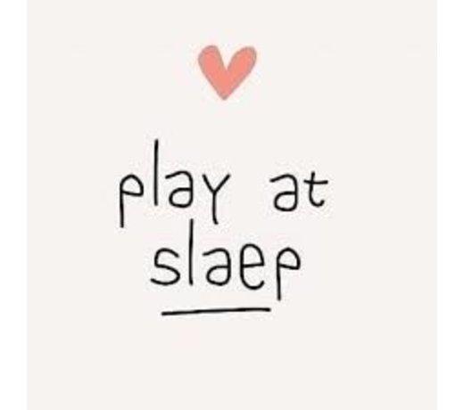 Play at Slaep