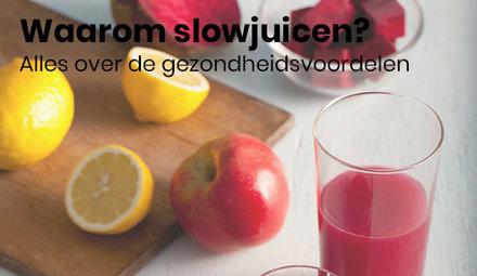 Wat maakt slowjuicen  gezond?