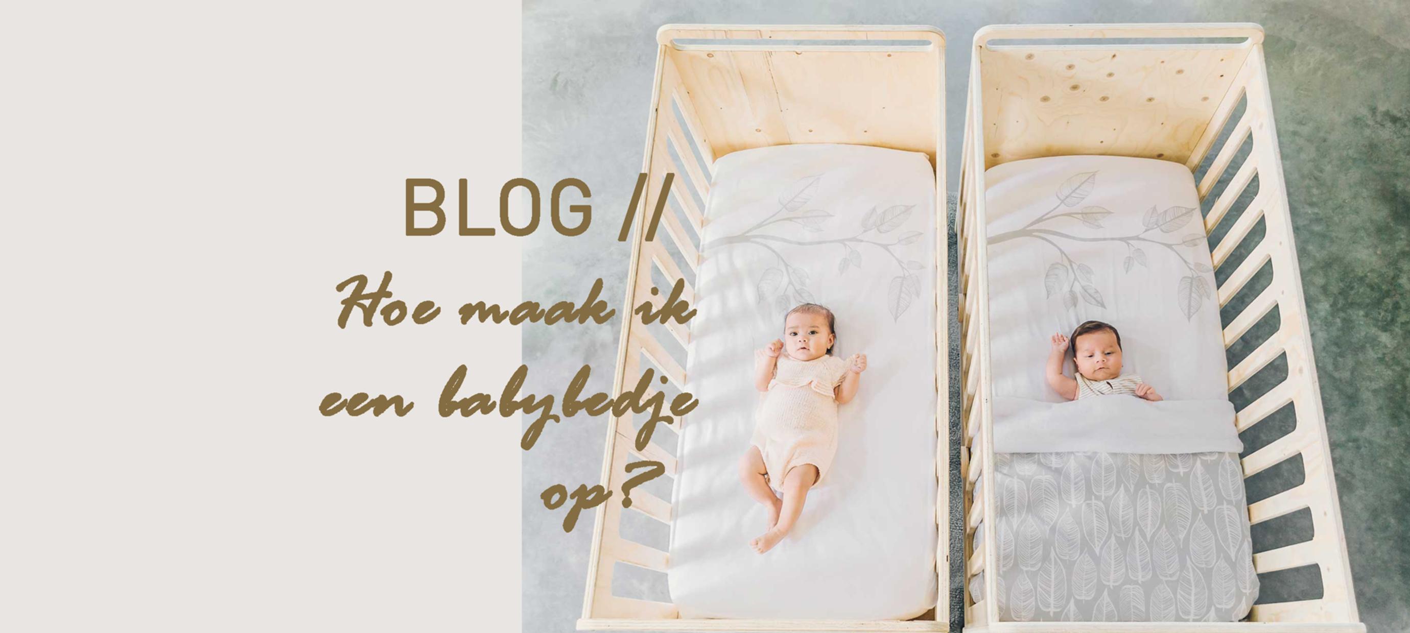 Help! Hoe maak ik een babybedje veilig op?