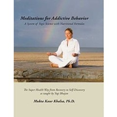 Mukta Kaur Khalsa Meditations for Addictive Behaviour