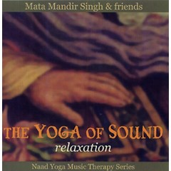 Mata Mandir Singh & Friends The Yoga of Sound | Relaxation