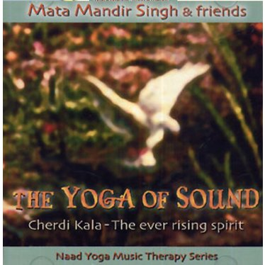 Mata Mandir Singh & Friends The Yoga of Sound | Cherdi Kala, the Ever Rising Spirit