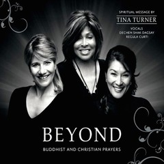 Tina Turner, Regula Curti & Dechen Shak-Dagsay Beyond - Buddist & Christian Prayer