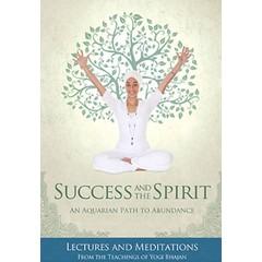 Yogi Bhajan Succes and the Spirit - An Aquarian Path to Abundance
