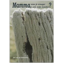 Mama, was je vroeger ook mijn moeder?