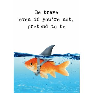 Be Brave eve if you're not , pretend to be - kaart Zintenz