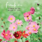 Kaart 'Friends are flowers in the garden of life'