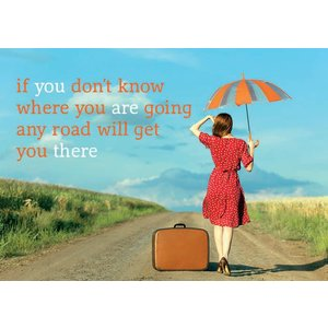 Kaart if you don't know where you are going any road will get you there'