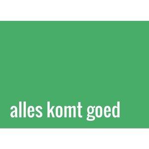 Kaart a6 in groene kleur met de tekst 'Alles komt goed'   eenbeetjegeluk.nl