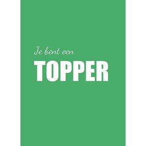 Ansichtkaart A6 formaat 'Je bent een topper' | eenbeetjegeluk.nl