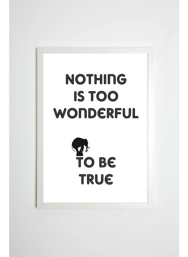 """Poster """"Nothing is too wonderful to be true"""" von Kaltenbach's Töchter"""