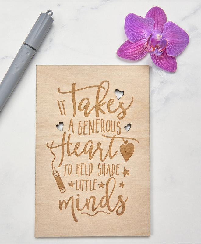 Houten Kaart voor Leraar / Lerares - It takes a generous heart to help shape little minds
