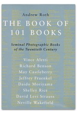 Andrew Roth - The Book of 101 Books: Seminal Photographic Books of the Twentieth Century