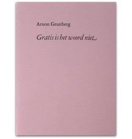 Arnon Grunberg - Gratis is het woord niet - 2013