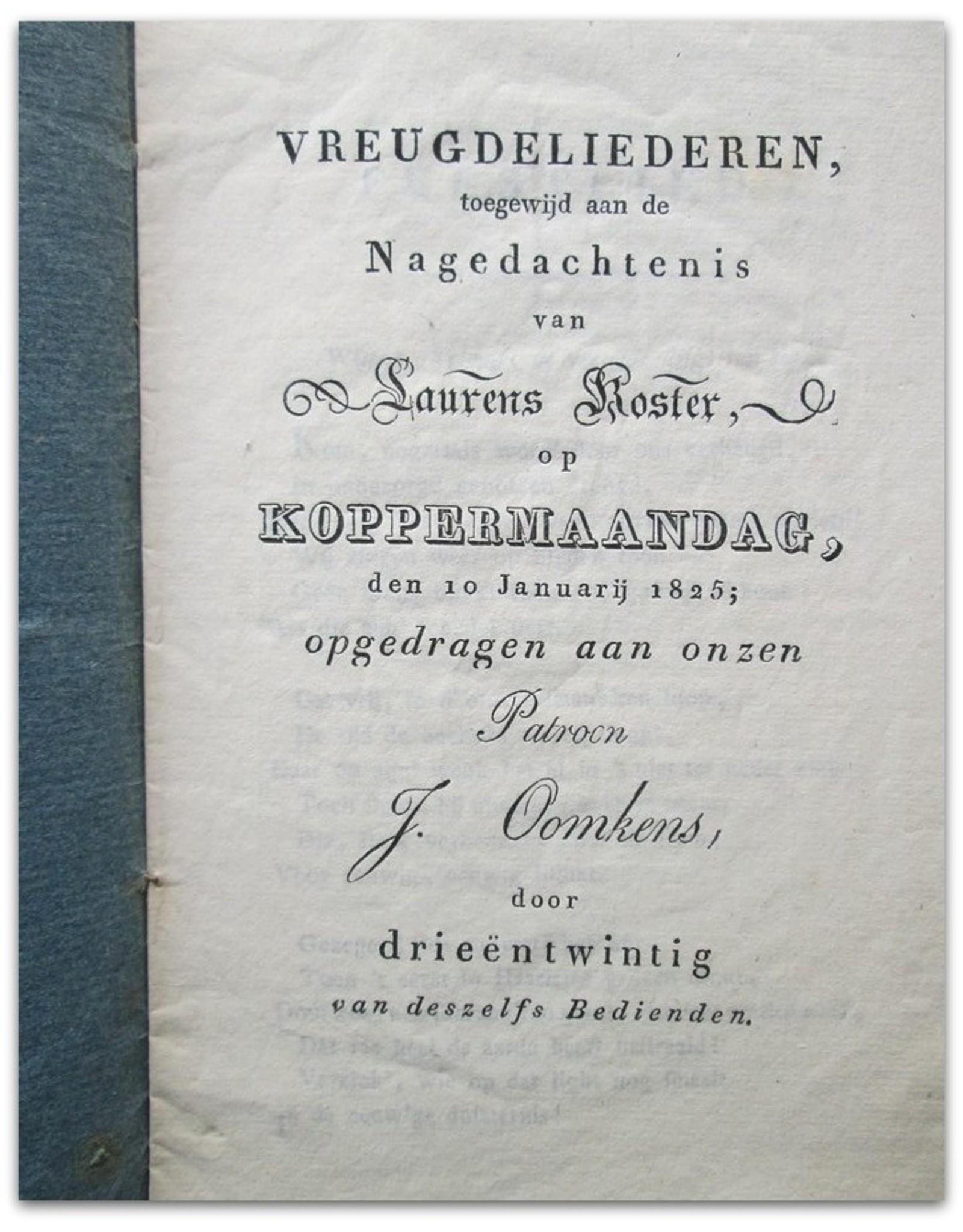 Vreugdeliederen toegewijd aan de Nagedachtenis van Laurens Koster op Koppermaandag [...] 1825; opgedragen aan onzen Patroon J. Oomkens door drieëntwintig van deszelfs Bedienden