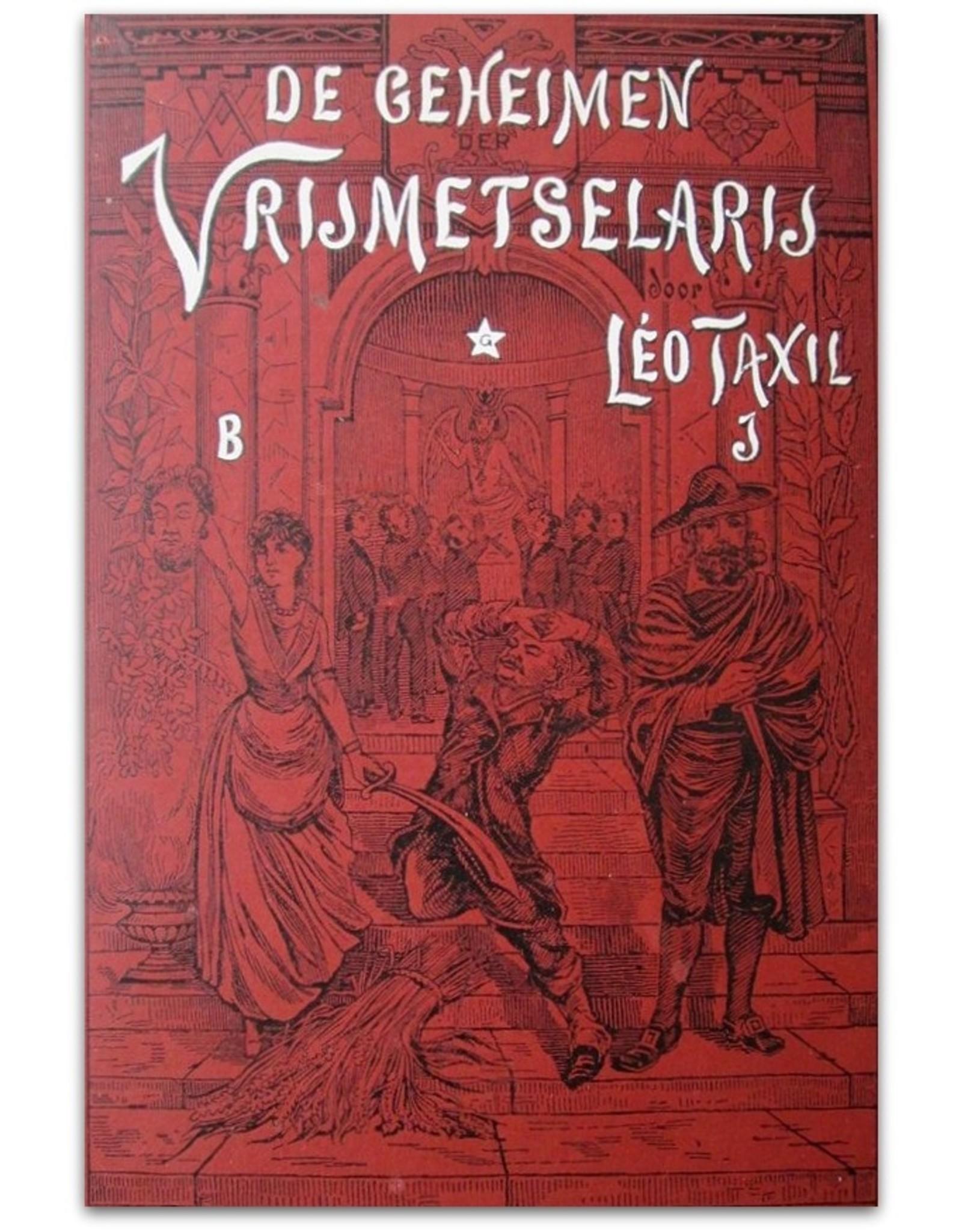 Leo Taxil - De geheimen der Vrijmetselarij: Ontsluierd door Leo Taxil. Voor Nederland bewerkt en voorzien van een aanhangsel over de Nederlandsche Vrijmetselarij [...]