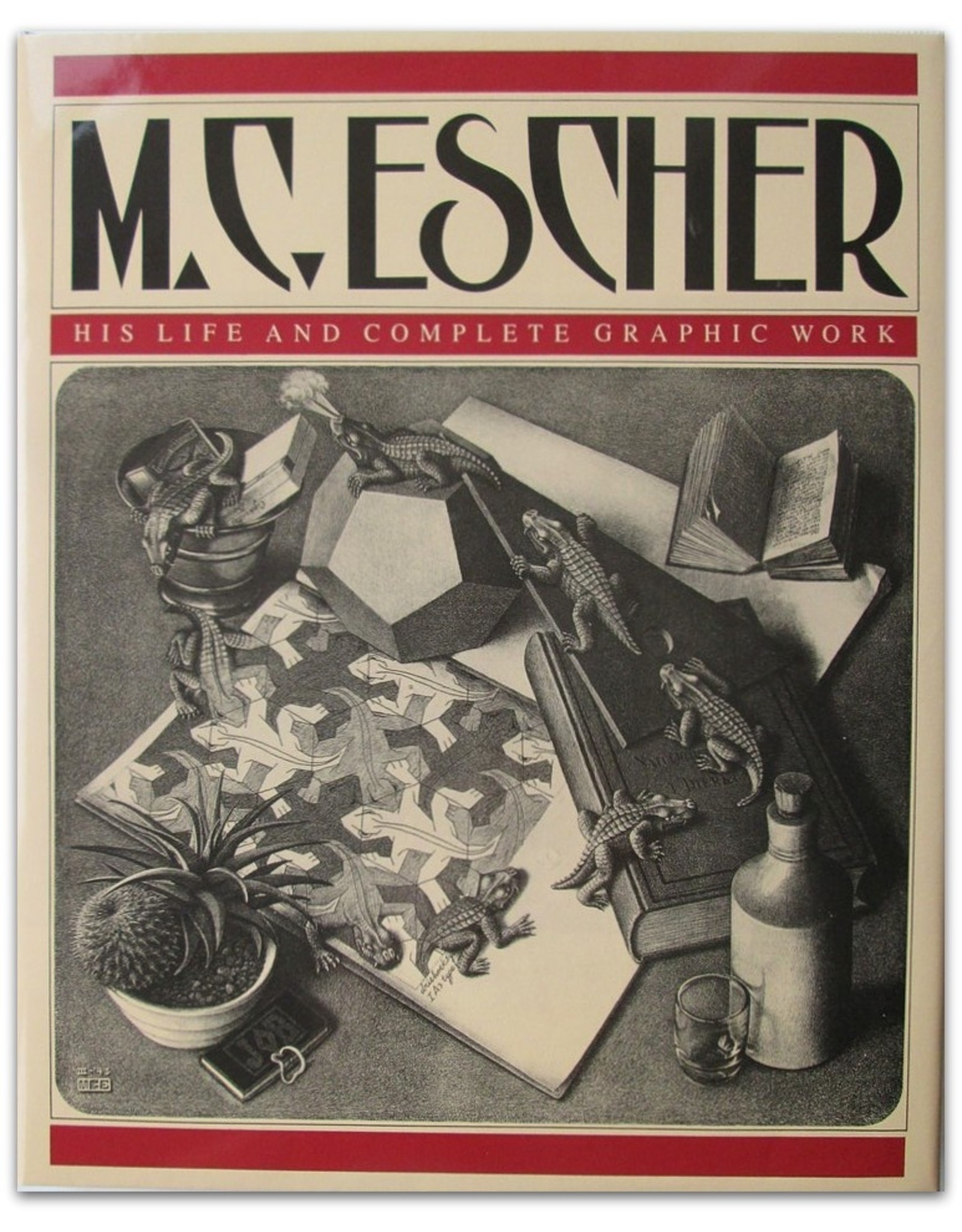 M.C. Escher : His Life and Complete Graphic Work. With a Fully Illustrated Catalogue. With Essays by Bruno Ernst [and] M.C. Escher