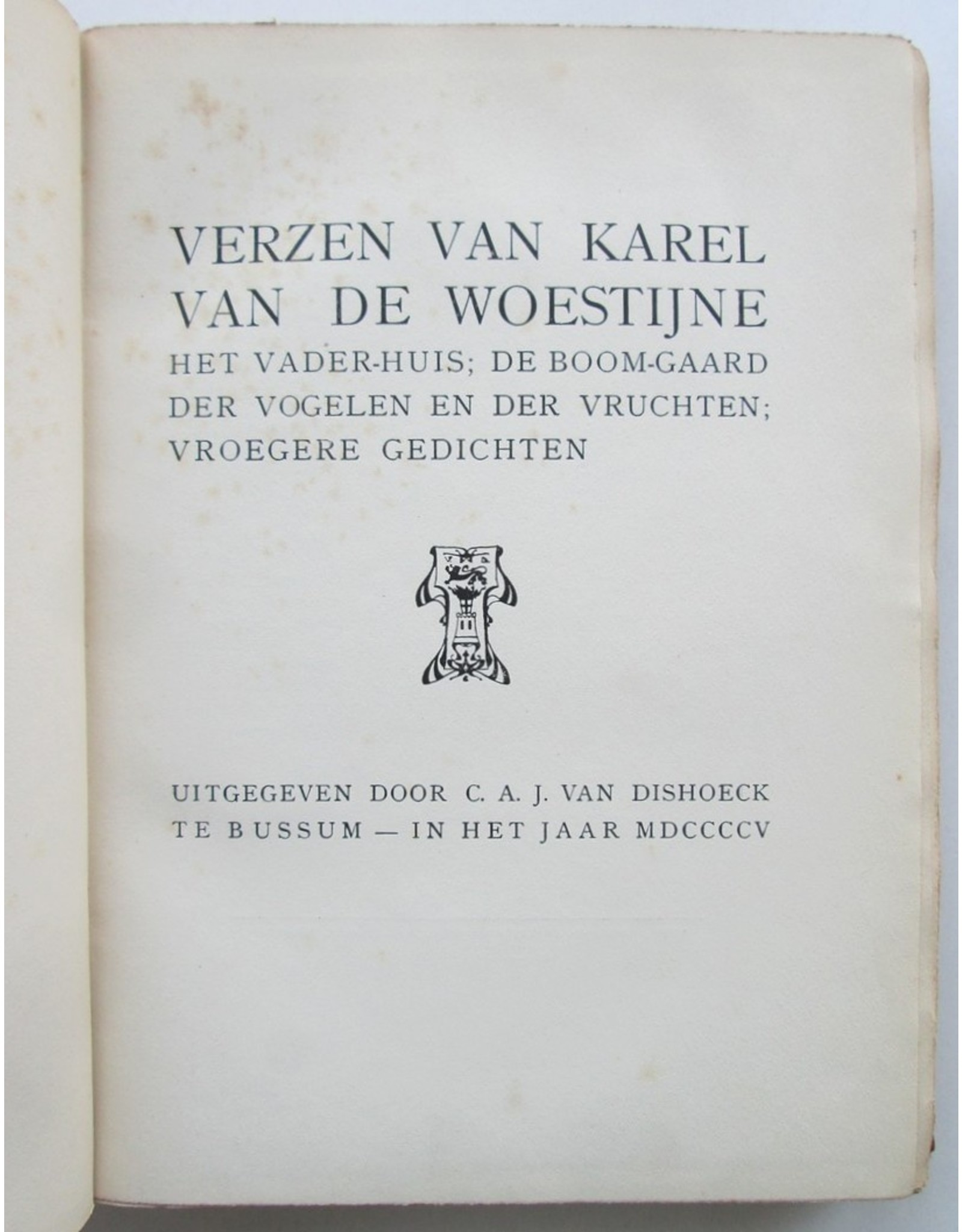 Karel van de Woestijne - Verzen van Karel van de Woestijne: Het Vader-huis; De Boom-gaard der Vogelen en der Vruchten; Vroegere gedichten