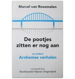 Marcel van Roosmalen - De pootjes zitten er nog aan en andere Arnhemse verhalen - 2015