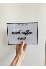 Zelfklevende Quote A5 Black Need coffee now