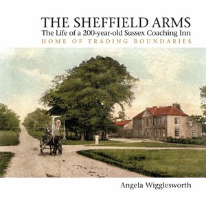 The Sheffield Arms: The Life of a 200-year-old Sussex Coaching Inn