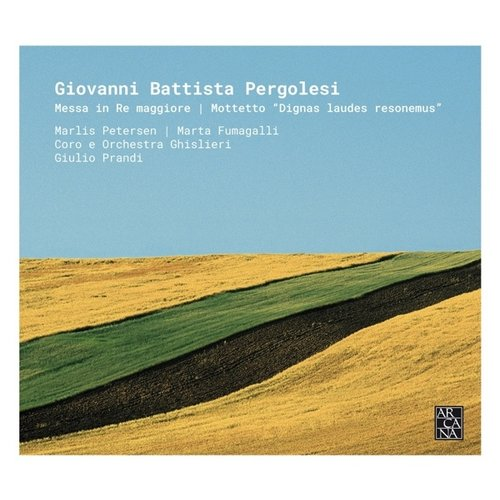 Arcana Pergolesi: Messa in Re maggiore & Motetto 'Dignas laudes resonemus' (AK2020)