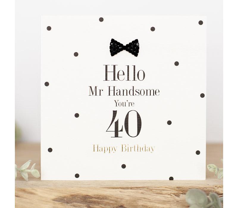 Hello mr handsome you're 40 happy birthday