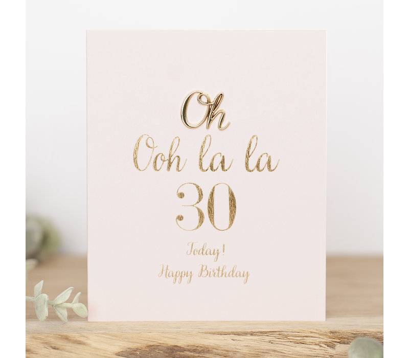 OOH LA LA 30 today! Happy Birthday