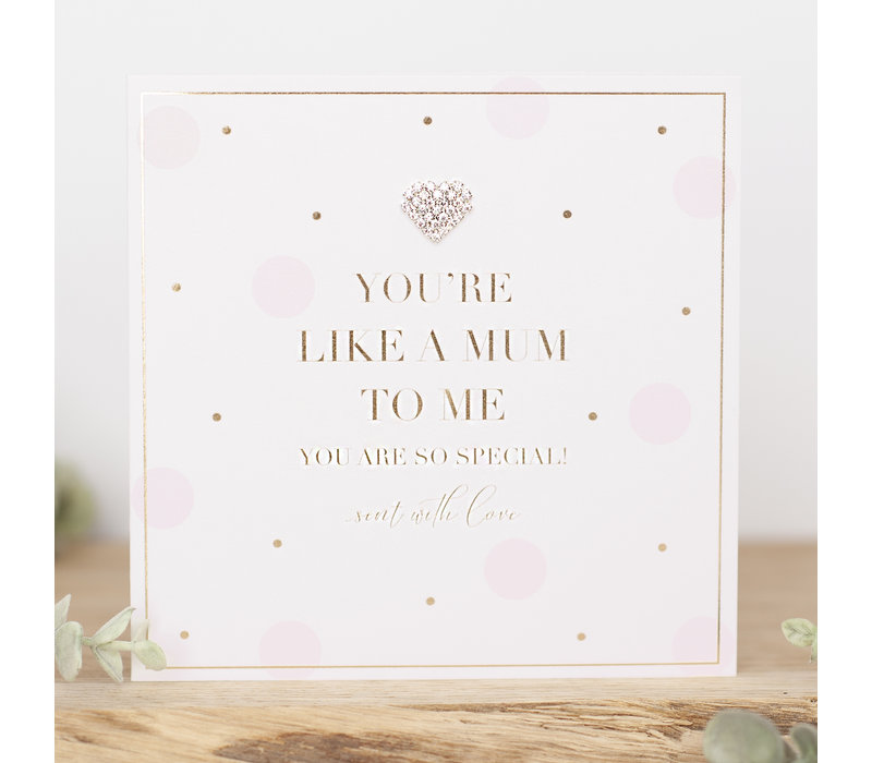 You're like a mum to me you are so special! Sent with love