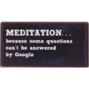 Meditation...because some questions can't be answered by google