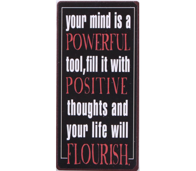 Your mind is a powerful tool, fill it with positive thoughts and your life will flourish
