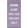 Nothing is lost until your mum can't find it