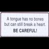 A tongue has no bones but can still break a heart. Be careful!
