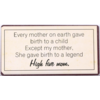 Every mother on earth gave birth to a child. Except my mother, she gave birth to a legend. High five mom.