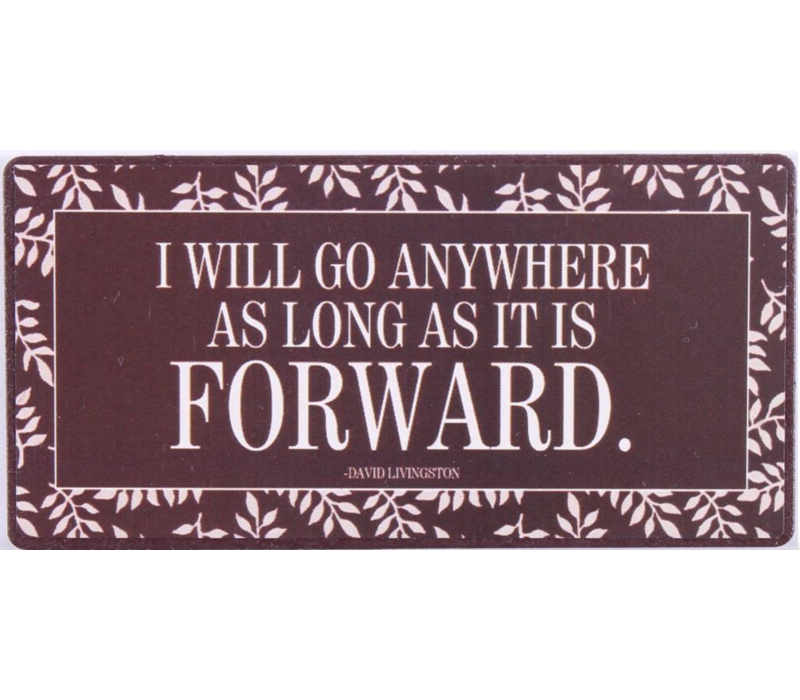 I will go anywhere as long as it is forward -David Livingston