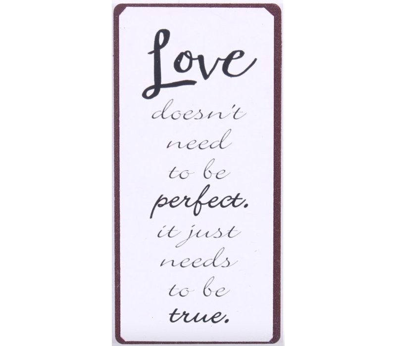 Love doesn't need to be perfect. it just needs to be true