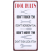 Tool rules don't touch 'em don't borrow 'em don't move 'em don't even look at 'em