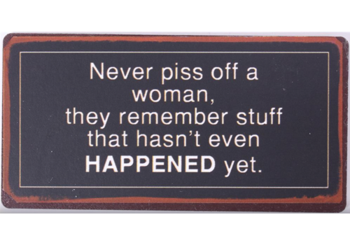 NEVER PISS OFF A WOMAN
