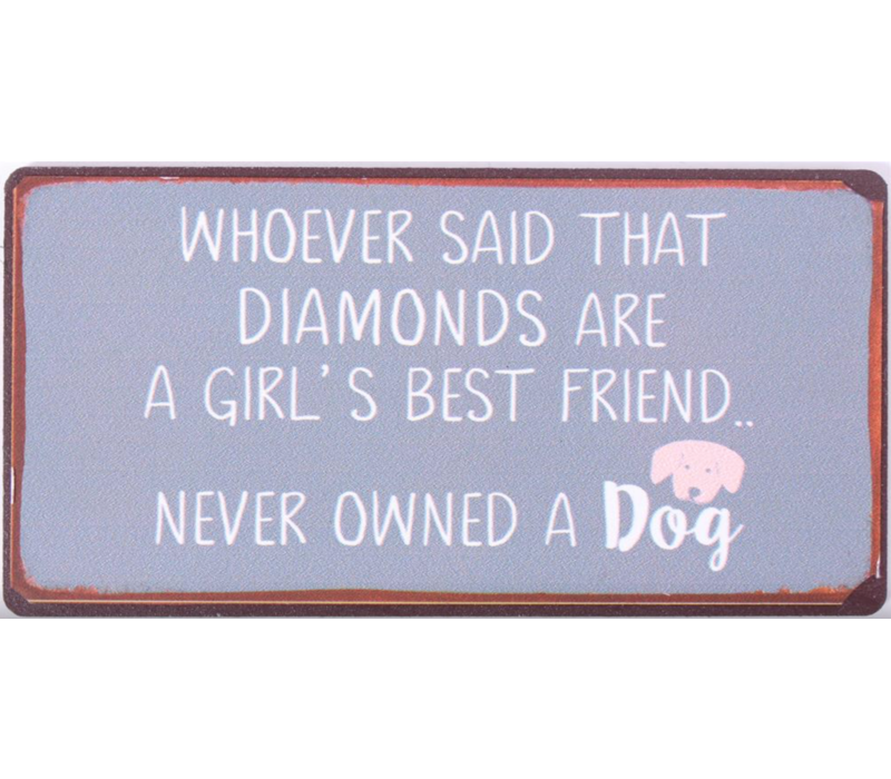 Whoever said that diamonds are a girl's best friend... never owned a dog