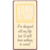Born to shop I've shopped all my life but I still have nothing to wear!