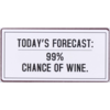 Today's forecast: 99% chance for wine