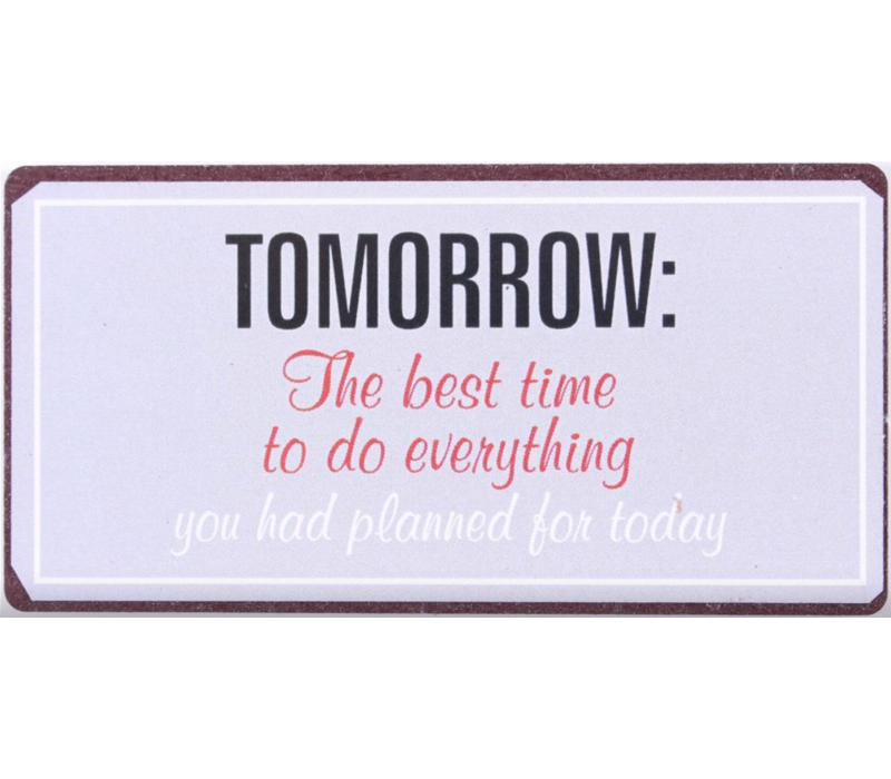 Tomorrow: the best time to do everything you had planned for today