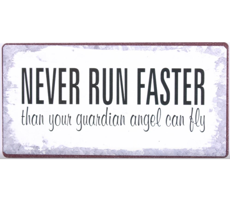 Never run faster than your guardian angel can fly