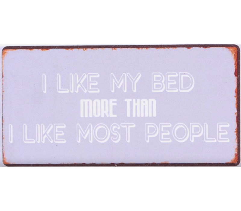 I like my bed more than I like most people