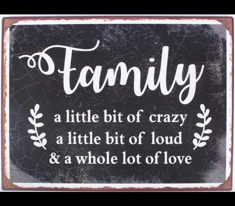 Family a little bit of crazy a little bit of loud & a whole lot of love