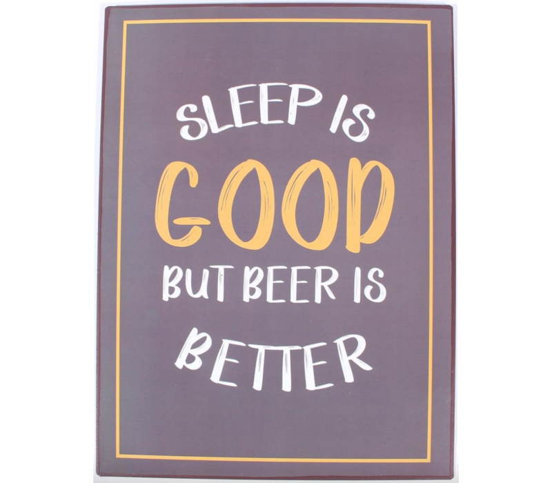 Sleep is good but beer is better