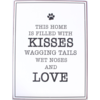 This home is filled with kisses wagging tails wet noses and love