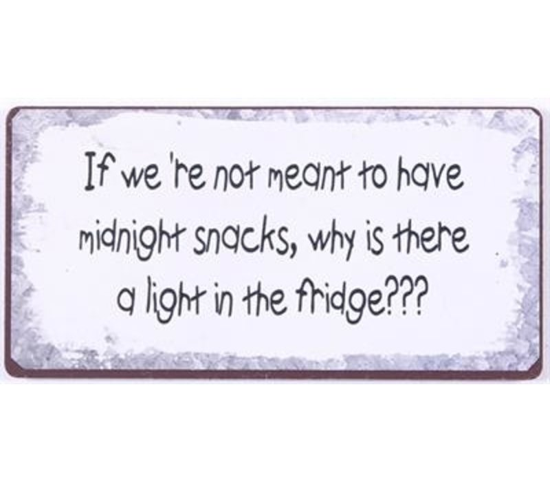 If we're not meant to have midnight snacks, why is there a light in the fridge???