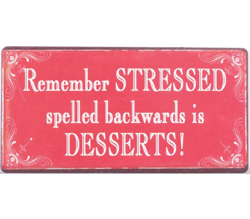 Remember stressed spelled backwards is desserts!